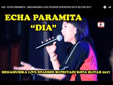 DIA - ECHA PARAMITA - MEGAMUSIKA LIVE STADION SUPRIYADI KOTA BLITAR 2017