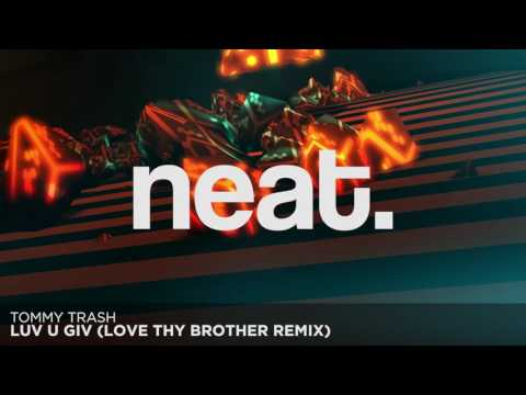 Tommy Trash - Luv U Giv (Love Thy Brother Remix)