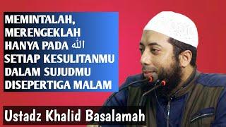 Download Video Memintalah Merengeklah Pada Allah Setiap Kesulitanmu Disepertiga Malam | Ustadz Khalid Basalamah MP3 3GP MP4