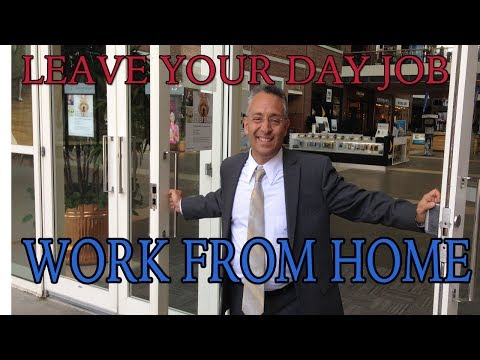 LEAVE YOUR DAY JOB – WORK FROM HOME