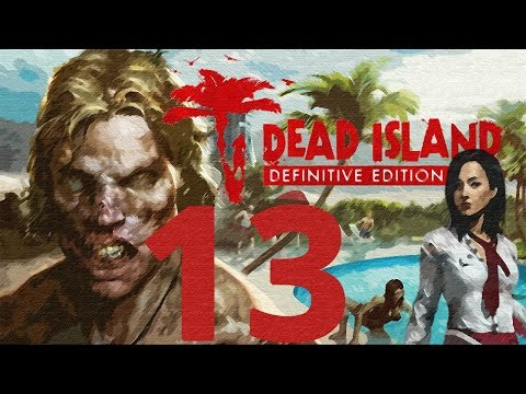 Dead Island: Definitive Collection Walkthrough Gameplay 60FPS HD - Crash - Part 13