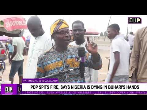 PDP SPITS FIRE, SAYS NIGERIA IS DYING IN BUHARI'S HANDS