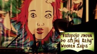 """Video """"Vstupuju znova do stejný řeky"""" - Wooden Ships"""