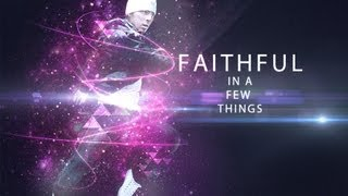 Devotional Video On Being Faithful In A Few Things
