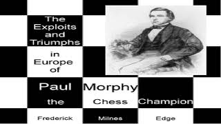 Exploits and Triumphs, in Europe, of Paul Morphy, the Chess Champion | Frederick Milnes Edge | 3/4