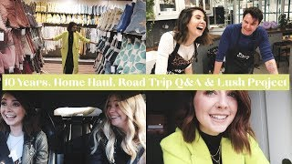10 YEARS, HOME HAUL, ROAD TRIP Q&A & LUSH PROJECT | WEEKLY VLOG | AD