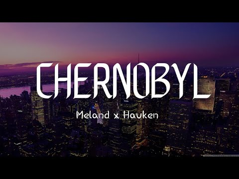 Meland X Hauken - Chernobyl 2017 [ 0:32 抖音卡点歌曲 / TIKTOK ]