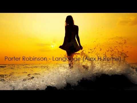 Porter Robinson - Language (Alex H Remix) [Free Download]