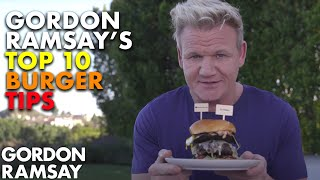 Gordon Ramsay's Top 10 Burger Tips by Gordon Ramsay