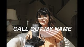 call out my name - the weeknd (cover)