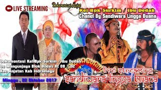 LIVE STREAMING SANDIWARA LINGGA BUANA  PENTAS MALAM Ds Mangunjaya Bodas Minggu , 22 Oktober 2017