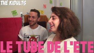 Video LE TUBE DE L'ÉTÉ | the kidults feat. Alex MP3, 3GP, MP4, WEBM, AVI, FLV November 2017
