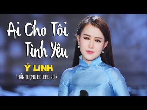 Ai Cho Tôi Tình Yêu - Ý Linh (Thần Tượng Bolero 2017) [MV Official] - Thời lượng: 5 phút và 7 giây.