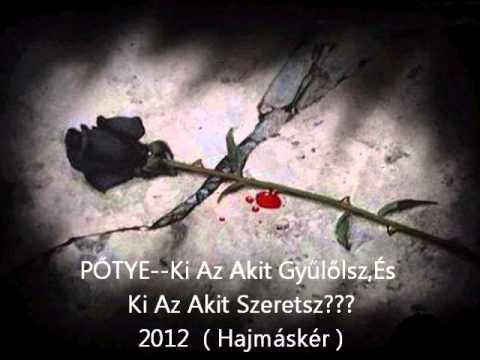 Pőtye-Ki Az Akit Gyűlőlsz,És Ki Az Akit Szeretsz..2012