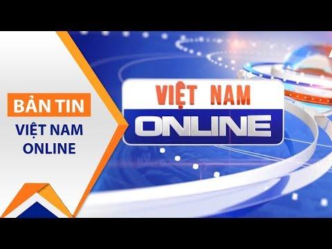Việt Nam Online ngày 04/06/2017 | VTC1 - Thời lượng: 27 phút.