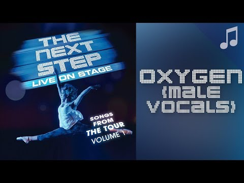 "♪ ""Oxygen"" (Male Vocals) ♪ - Songs From The Next Step"