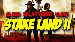 Stakeland Ii  The Stakelander  2016    Blood Splattered Vlog  Horror Movie Review