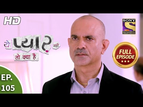 Yeh Pyaar Nahi Toh Kya Hai - Ep 105 - Full Episode - 10th August, 2018