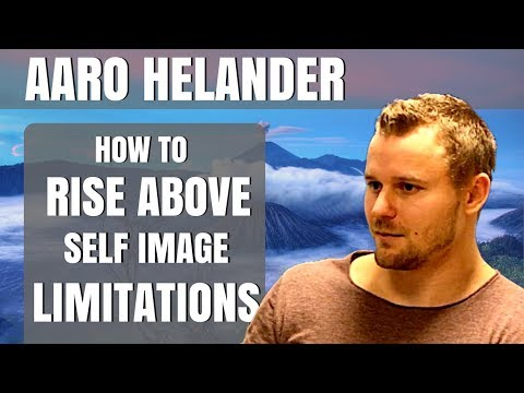 How To Rise Above Self Image Limitations - Aaro Helander