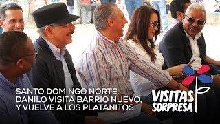 Santo Domingo Norte Danilo visita Barrio Nuevo, y vuelve a Los Platanitos