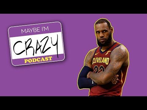If LeBron Loses We Do Too | EPISODE 41 | MAYBE I'M CRAZY (видео)