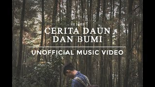 [ UNOFFICIAL MUSIC VIDEO ] Cerita Daun dan Bumi - Rio Satrio