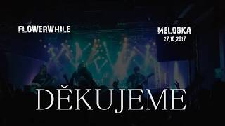 Video Flowerwhile - Melodka 28.10.2017