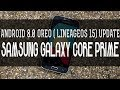 How To Install Android 8.0 Oreo (LineageOS 15) On Samsung Galaxy Core Prime
