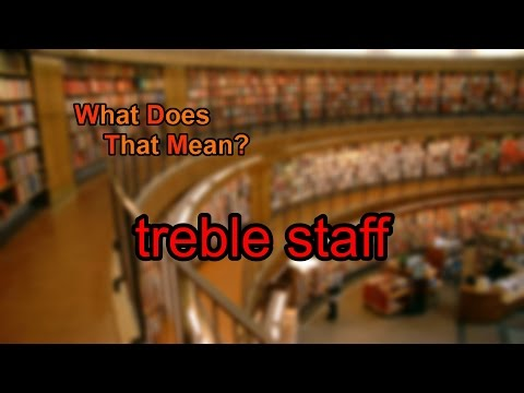 What does treble staff mean?
