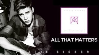 Justin Bieber -- All That Matters (Official Audio) -- Original Track -- Released
