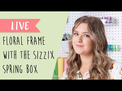 How To Craft Your Own DIY Floral Frame With The NEW Sizzix Spring Craft Box - Sizzix
