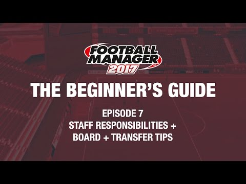 Football Manager - The Beginner's Guide - Episode 7 - Staff Responsibilities + Board + Transfer Tips