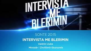 PROMO - INTERVISTA ME BLERIMIN - Valdrin Lluka - Ministër i Zhvillimit Ekonomik