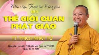 Bài 11: Thế giới quan Phật giáo - TT. Thích Nhật Từ