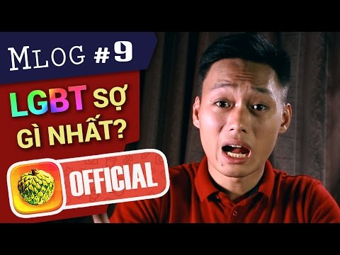 Mlog 9: LGBT Sợ Cái Gì Nhất???