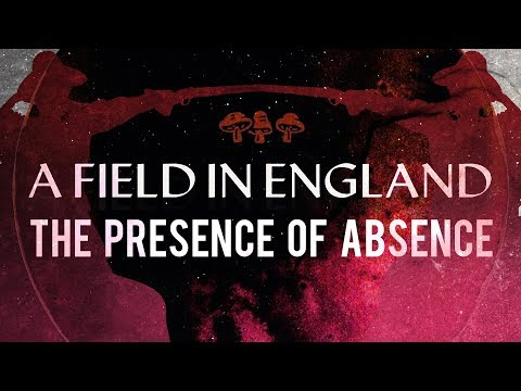 A Field In England: The Presence of Absence