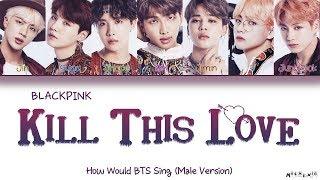 "Video How Would BTS Sing BLACKPINK ""Kill This Love"" (Male Version) Lyrics (Fanmade) MP3, 3GP, MP4, WEBM, AVI, FLV April 2019"
