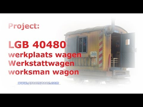 Project: LGB 40480 - werkplaats wagen / Werkstattwagen / worksman wagon