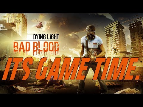 Dying Light: Bad Blood - RELEASE DAY! The Closest I'll Probably Ever Get to a Win...
