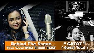 Behind The Scene Take Vocal WINA BUDAK SAHA- GATOT ' Gagal Total '