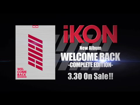iKON - WELCOME BACK -COMPLETE EDITION- (JP Trailer)