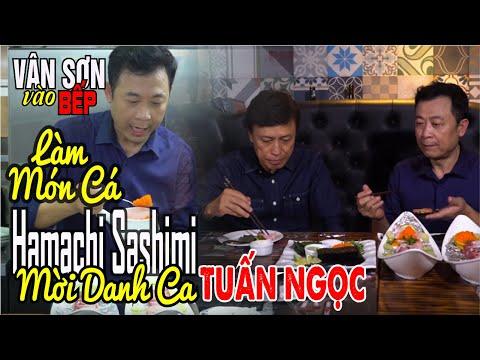 Vân Sơn vào bếp làm món cá Hamachi Sashimi mời danh ca Tuấn Ngọc - Ẩm thực Nhật Bản tại Việt Nam - Thời lượng: 23:42.