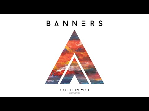 BANNERS - Got It In You (Acoustic / Audio)