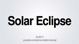 This video shows you how to pronounce solar eclipse. SUBSCRIBE for how to pronounce more http://full.sc/13hW2AR Facebook:...