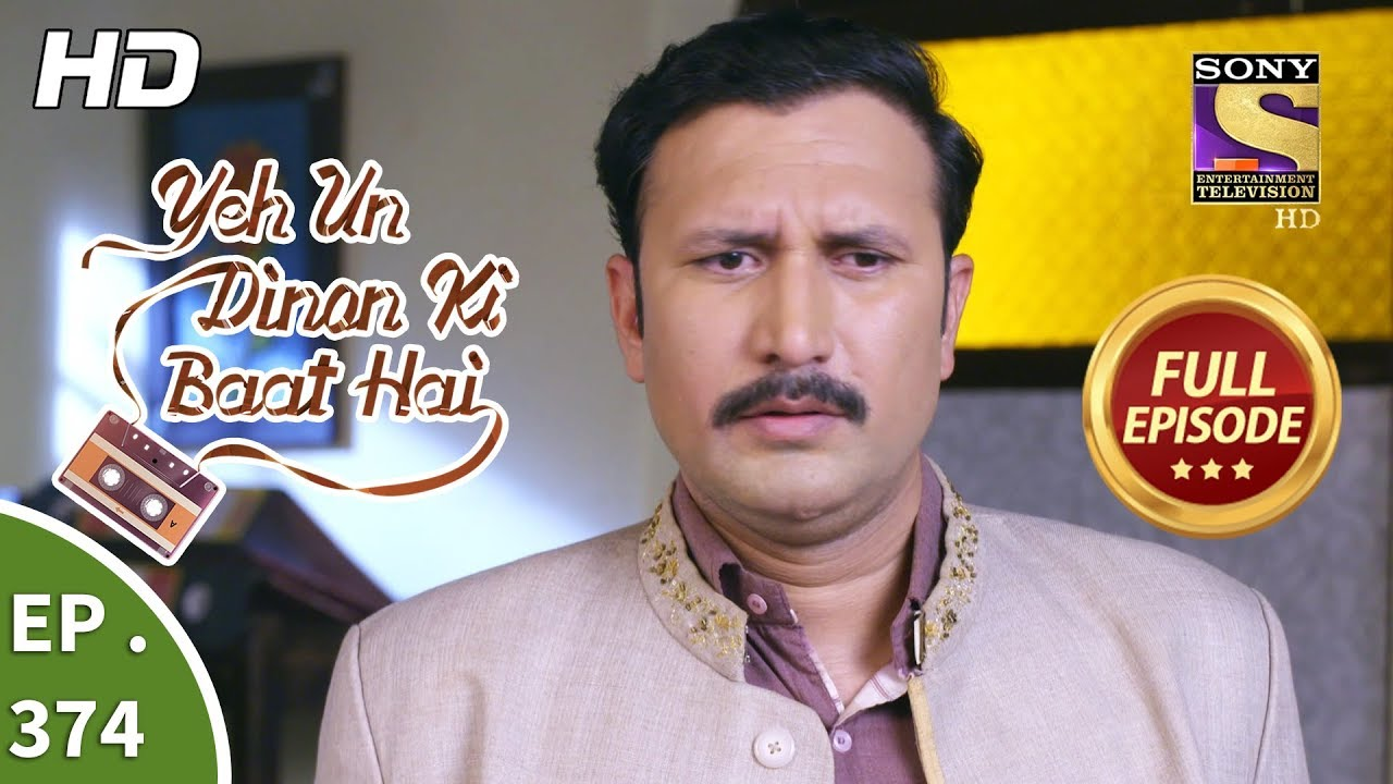 Yeh Un Dinon Ki Baat Hai – Ep 374 – Full Episode – 26th February, 2019