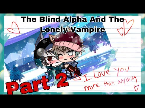 The Blind Alpha And The Lonely Vampire || PART 2 || gay gcmm ||