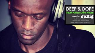 South African House Music DJ Mix By JaBig (AFRO DEEP&DOPE Party 2012 Playlist)