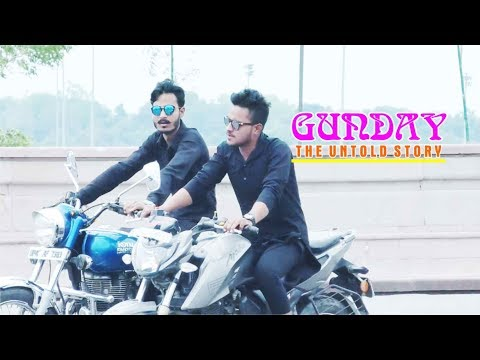 GUNDAY- THE UNTOLD STORY || SSP ||
