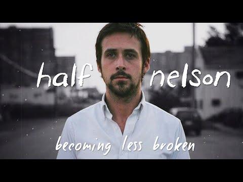 HALF NELSON: Becoming Less Broken