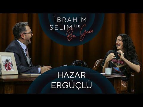 İbrahim Selim ile Bu Gece #48: Hazar Ergüçlü, Ezgi Bıcılı